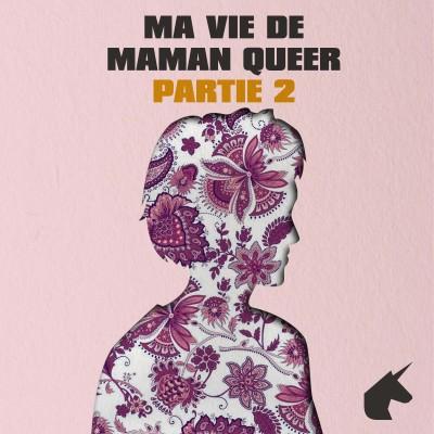 Ma Vie De Maman Queer (Partie 2) cover
