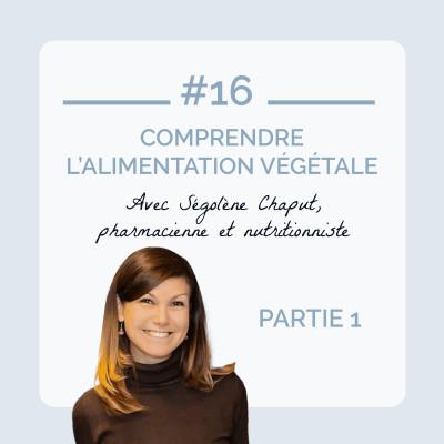 #16 - Comprendre l'alimentation végétale avec Ségolène Chaput, pharmacienne et nutritionniste cover