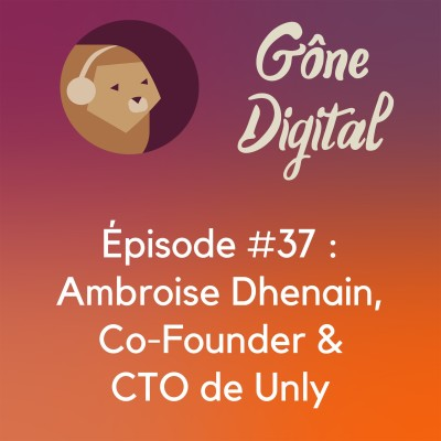 Episode #37 - Ambroise Dhenain, co-founder & CTO de Unly cover