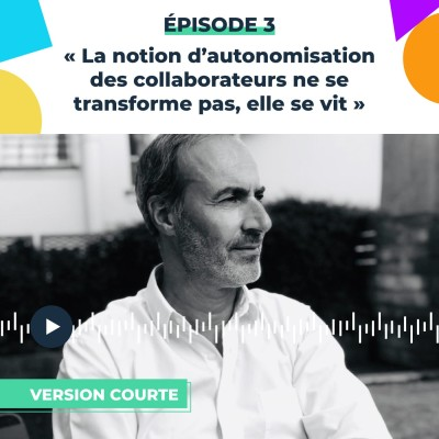 Thumbnail Image #3 « La notion d'autonomisation des collaborateurs ne se forme pas, elle se vit » Stéphane Ankaoua, Chief Operating Officer [Version courte]