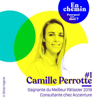 En chemin #1 Camille Perrotte : Gagnante du Meilleur Pâtissier 2019 et Consultante chez Accenture