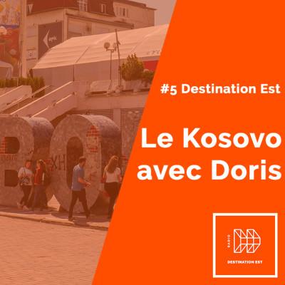 #5 Destination Est - Le Kosovo avec Doris cover