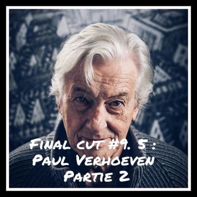 image Final Cut Episode 9.5 - Paul Verhoeven (Deuxième Partie)