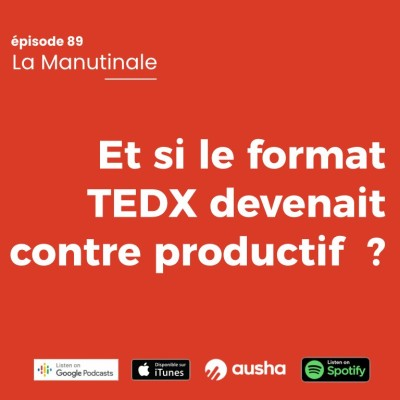 image Episode #89 : Et si le format Tedx devenait contre productif ?