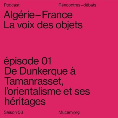 S3#1 - De Dunkerque à Tamanrasset, l'orientalisme et ses héritages cover