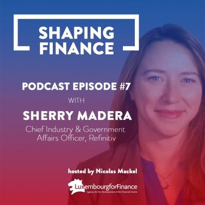 EPISODE 7: Sherry Madera, responsable mondiale de l'industrie et des affaires gouvernementales de Refinitiv cover