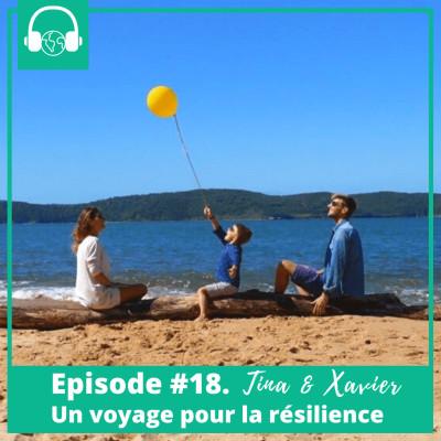 Episode #18. Tina & Xavier, un voyage pour la résilience