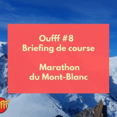 image Oufff #8 - Briefing de course - Marathon du Mont Blanc