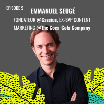 E09 - Emmanuel Seugé, Fondateur @Cassius Family, ex-SVP Content Marketing Monde @The Coca-Cola Company cover