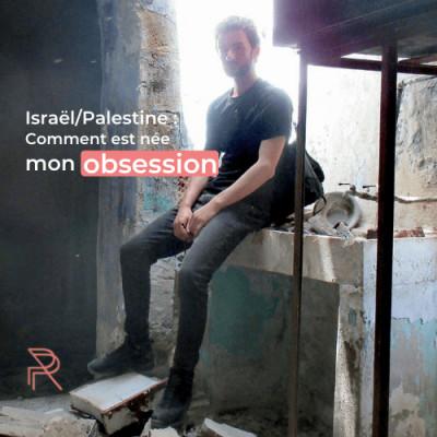 Israël/Palestine : comment est née mon obsession ? [TÉMOIGNAGE] cover