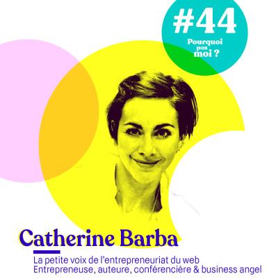 44 Catherine Barba : l'incroyable parcours de la 1ère entrepreneuse du web cover