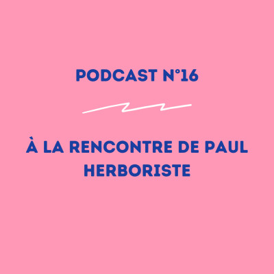 16 - Paul - Herboriste : dépoussiérer l'herboristerie ! cover