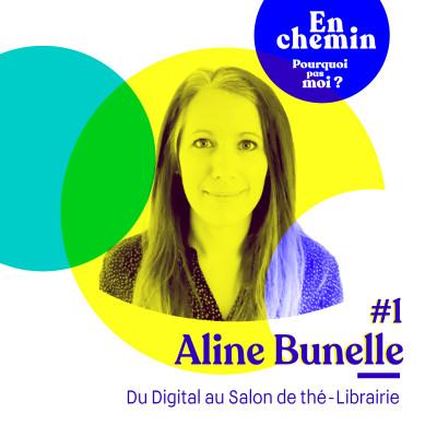 En chemin : #1 Aline Bunelle du Digital au Salon de thé-Librairie