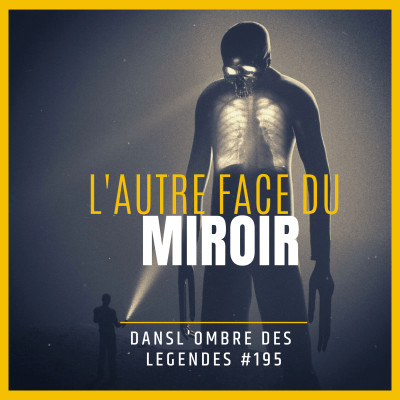 Thumbnail Image Dans l'ombre des légendes-195   L'autre face du miroir...