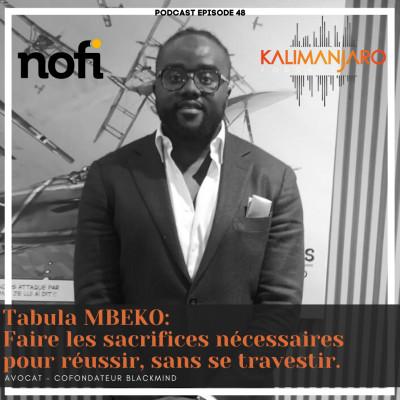 Kalimanjaro épisode #48 avec Maître Mbeko TABULA: Faire les sacrifices nécessaires pour réussir, sans se travestir. cover