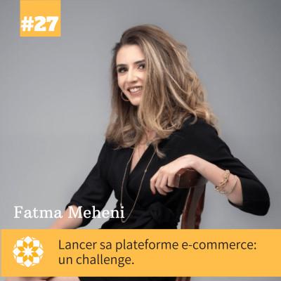 E#27: Lancer sa plateforme e-commerce: un challenge, avec Fatma Meheni cover