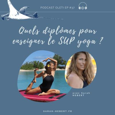 EP 37 - Quels diplômes pour enseigner le SUP yoga et est-ce vraiment faisable ?! cover