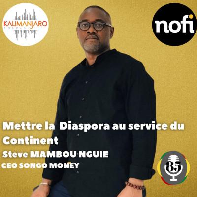 Kalimanjaro épisode #85 (Partie 1) avec Steve MAMBOU NGUIE: Mettre la Diaspora au service du continent cover