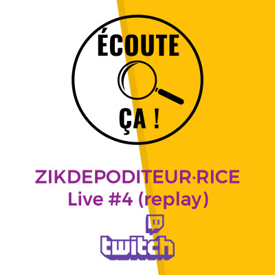 Ep 71 : Zikdepoditeur·rice #4 (Replay Live Twitch)