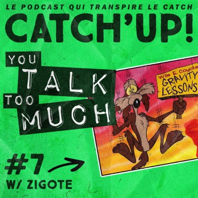 Catch'up! YOU TALK TOO MUCH #7 w/ Zigote cover