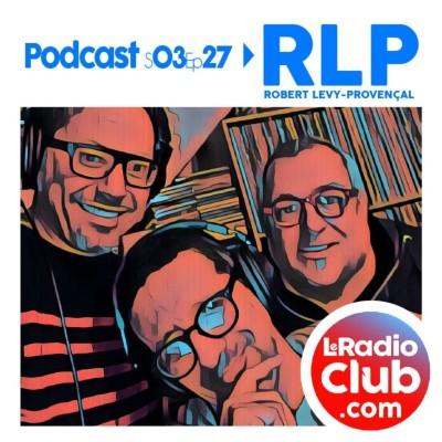 Thumbnail Image S03Ep27 By LeRadioClub avec RLP - Robert Levy-Provencal