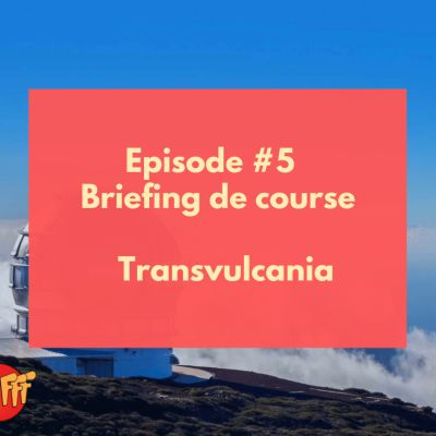 image Oufff #5 - Briefing de course - Transvulcania