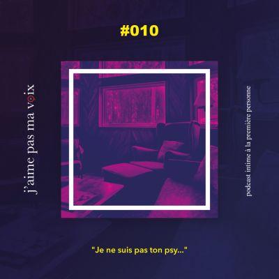 """#010 - """"Je ne suis pas ton psy..."""" cover"""