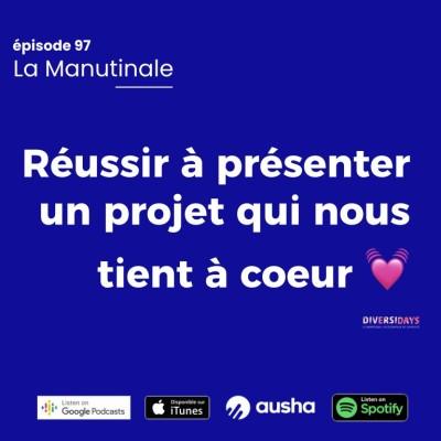 Episode #97 Réussir à présenter un projet qui nous tient à coeur