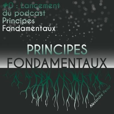 Thumbnail Image # 0 : Lancement du podcast Principes Fondamentaux