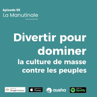 Episode #99 Divertir pour dominer la culture de masse contre les peuples cover