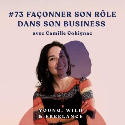 72. Façonner son rôle dans son business - avec Camille Cohignac cover