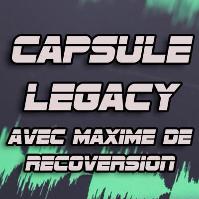 Capsule Legacy - Avec Maxime de Recoversion cover