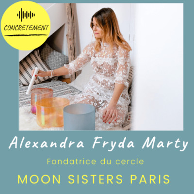 Concrètement - Episode 26 - Alexandra Fryda Marty: Moon Sisters Paris