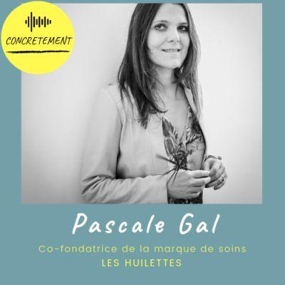 Concrètement - Episode 2 - Pascale Gal - Les Huilettes - Prendre la décision de tout changer cover