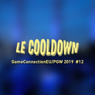 Au Tour du Mic - Cooldown #12 Game Connection Europe/ Paris Games Week 2019 cover