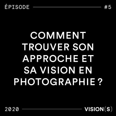 EPISODE #5 - Comment trouver son approche et sa vision en photographie ? cover