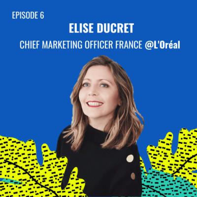 E06 - Elise Ducret, Chief Marketing Officer France @L'Oréal cover