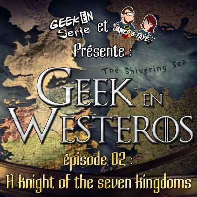 image Geek en Westeros épisode 2: A knight of the seven kingdoms