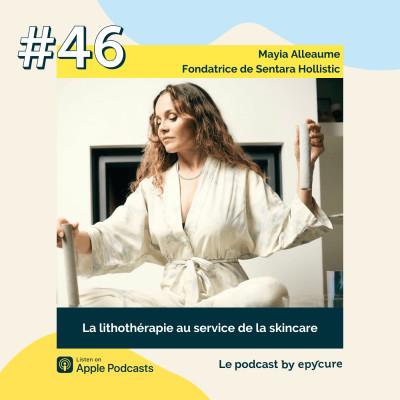 46 : La lithothérapie au service de la skincare | Mayia Alleaume, fondatrice de Sentara Holistic cover