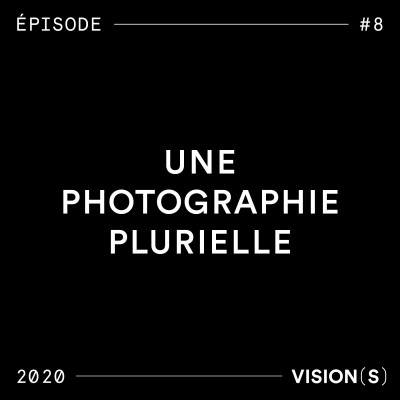 EPISODE #8 - Une photographie plurielle cover