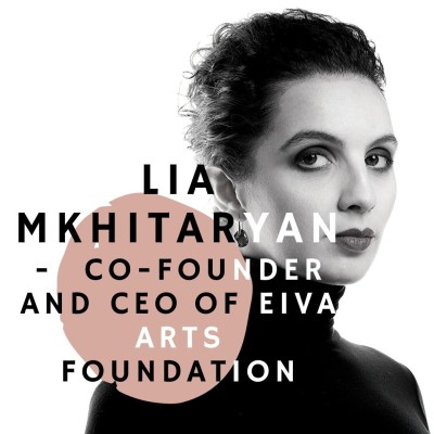 #1 - Lia Mkhitaryan - Co-Founder and CEO of Eiva Arts Foundation cover