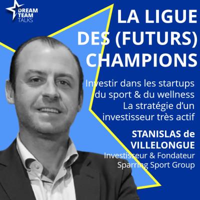 LIGUE DES (FUTURS) CHAMPIONS #18 - STANISLAS de VILLELONGUE - INVESTISSEUR & FONDATEUR DE SPARRING SPORT GROUP cover
