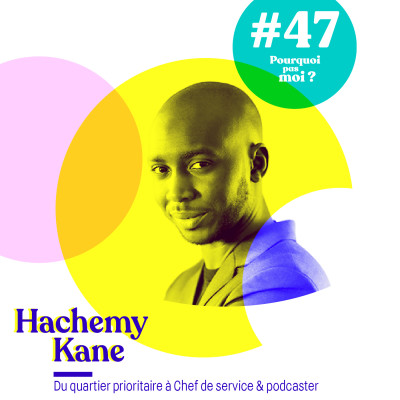 47 Hachemy Kane : du quartier prioritaire à chef de service et podcaster cover
