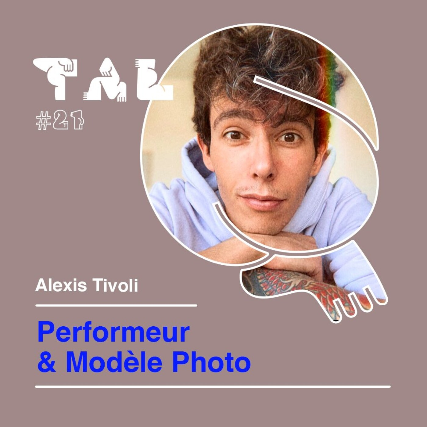#21 - Alexis Tivoli : Performeur & Modèle Photo