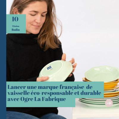 #10 Lancer une offre de vaisselle française éco responsable et durable, Titaina Bodin cover