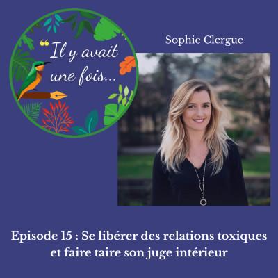 Episode 15 : Se libérer des relations toxiques et faire taire son juge intérieur avec Sophie Clergue cover