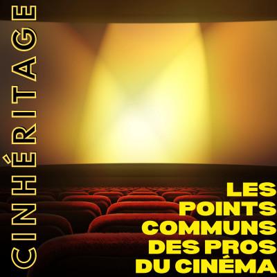 #31 – LES POINTS COMMUNS DES PROS DU CINÉMA - CinHéritage cover