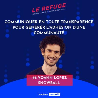 #6 Yoann Lopez - Snowball - Communiquer en toute transparence pour générer l'adhésion d'une communauté cover