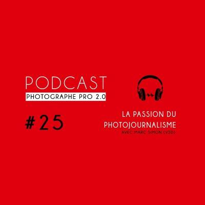 """#25 - Marc Simon : """"il faut être vraiment passionné pour vivre du photojournalisme"""" cover"""