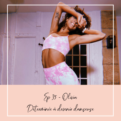 EP 35 - OLIVIA COURBIS - DETERMINEE A DEVENIR DANSEUSE cover